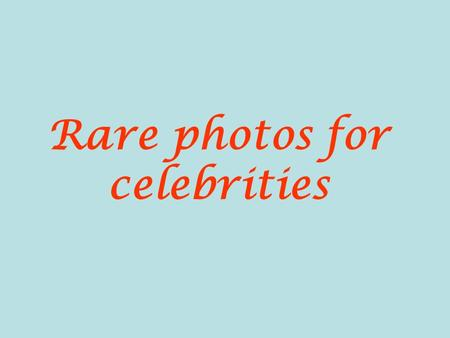 Rare photos for celebrities