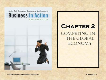 © 2006 Pearson Education Canada Inc.Chapter 2 - 1 Chapter 2 Competing in the Global Economy.