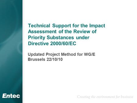 Technical Support for the Impact Assessment of the Review of Priority Substances under Directive 2000/60/EC Updated Project Method for WG/E Brussels 22/10/10.