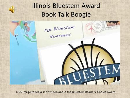 Illinois Bluestem Award Book Talk Boogie Click image to see a short video about the Bluestem Readers' Choice Award.