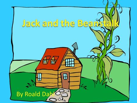 Jack and the Beanstalk By Roald Dahl.