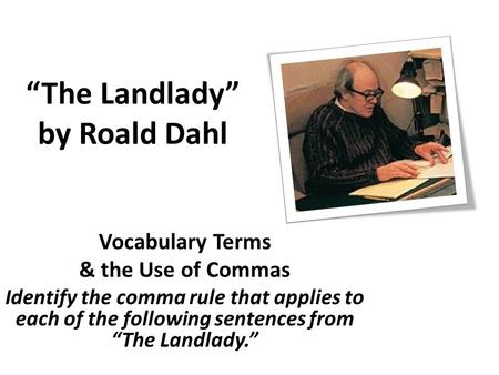 "the landlady roald dahl ppt  ""the landlady"" by roald dahl vocabulary terms the use of commas identify the """