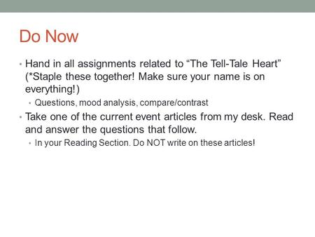 "Do Now Hand in all assignments related to ""The Tell-Tale Heart"" (*Staple these together! Make sure your name is on everything!) Questions, mood analysis,"