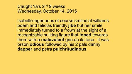 Caught Ya's 2 nd 9 weeks Wednesday, October 14, 2015 isabelle ingenuous of course smiled at williams poem and felicias freindly jibe but her smile immediately.
