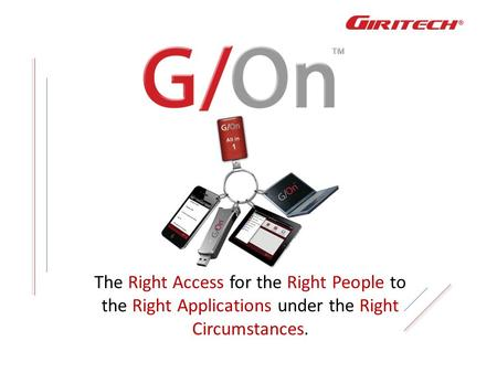 The Right Access for the Right People to the Right Applications under the Right Circumstances.