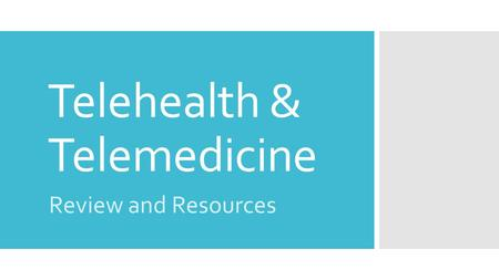 Telehealth & Telemedicine Review and Resources. Terminology Telehealth  Broad concept of remote healthcare and inclusive of a range of health related.