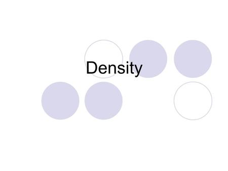 Density. What is density? Density is a comparison of how much matter there is in a certain amount of space. The amount of mass in a given space.