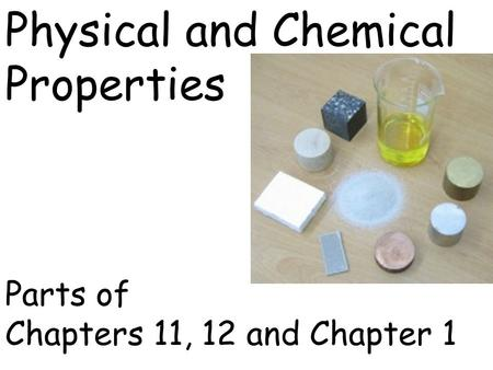 Physical and Chemical Properties Parts of Chapters 11, 12 and Chapter 1.