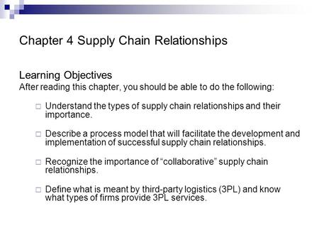 Chapter 4 Supply Chain Relationships Learning Objectives After reading this chapter, you should be able to do the following:  Understand the types of.