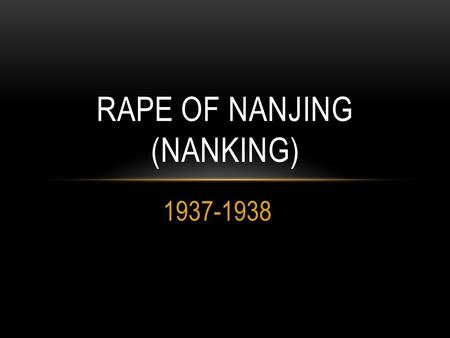 1937-1938 RAPE OF NANJING (NANKING). RAPE OF NANJING As China fights a civil war between the Nationalist party and Communist party, Japan sets their eyes.