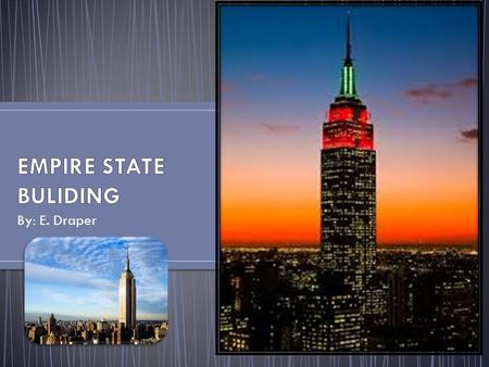 By: E. Draper. The Empire State building is a 102-story skyscraper located in Midtown Manhattan, New York City, at the intersection of Fifth Avenue and.