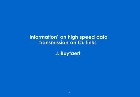 1 'Information' on high speed data transmission on Cu links J. Buytaert.