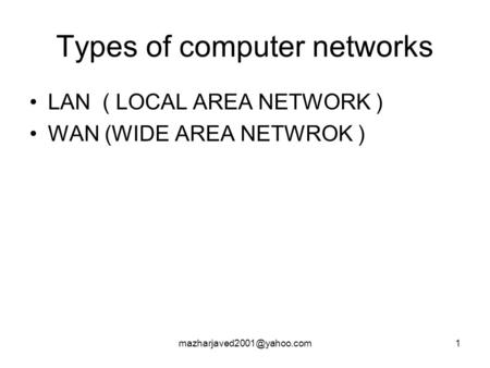 Types of computer networks LAN ( LOCAL AREA NETWORK ) WAN (WIDE AREA NETWROK )