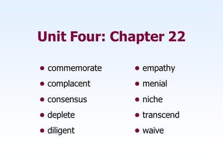 Unit Four: Chapter 22 • commemorate • empathy • complacent • menial