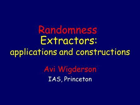 Extractors: applications and constructions Avi Wigderson IAS, Princeton Randomness.
