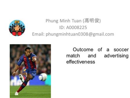 Phung Minh Tuan ( 馮明俊 ) ID: A0008225   Outcome of a soccer match and advertising effectiveness.