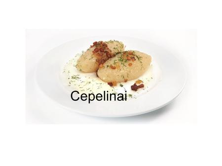 Cepelinai. Cepelinai or Didžkukuliai are a Lithuanian national dish. They are a type of dumpling made from grated potatoes and usually stuffed with minced.