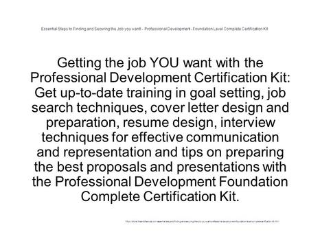 Essential Steps to Finding and Securing the Job you want! - Professional Development - Foundation Level Complete Certification Kit 1 Getting the job YOU.