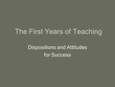 The First Years of Teaching Dispositions and Attitudes for Success.