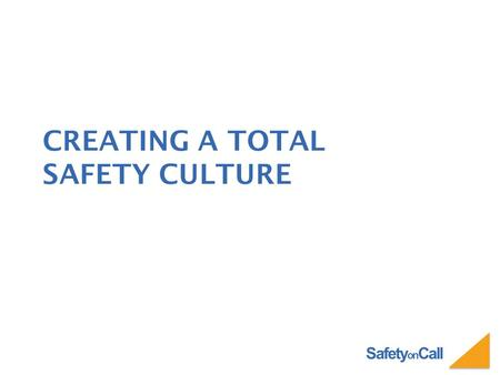 "Safety on Call CREATING A TOTAL SAFETY CULTURE. Safety on Call A ""Safety Culture"" cannot be developed fully in a short presentation. Therefore, this presentation."