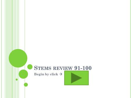 "S TEMS REVIEW 91-100 Begin by click . T HE STEM "" NESS "" MEANS ? QualityFemale."