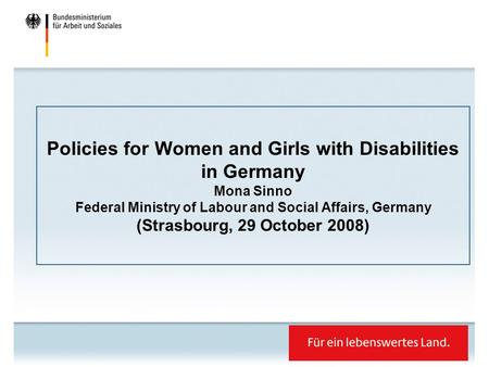Policies for Women and Girls with Disabilities in Germany Mona Sinno Federal Ministry of Labour and Social Affairs, Germany (Strasbourg, 29 October 2008)‏