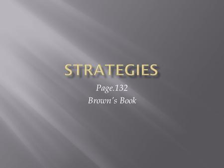 Page.132 Brown's Book.  Style : general characteristics that differentiate one individual from another.  Strategy: any number of specific methods or.