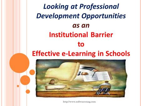 Looking at Professional Development Opportunities as an Institutional Barrier to Effective e-Learning in Schools.