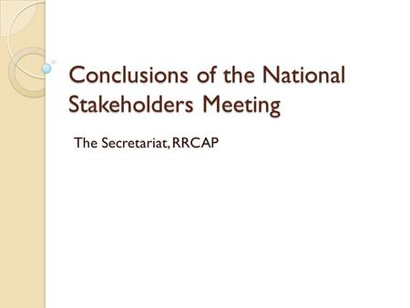 Conclusions of the National Stakeholders Meeting The Secretariat, RRCAP.