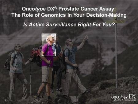 Prostate Cancer Management: A Guide for Patients and Caregivers Oncotype DX ® Prostate Cancer Assay: The Role of Genomics In Your Decision-Making Is Active.