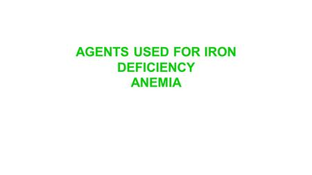 AGENTS USED FOR IRON DEFICIENCY