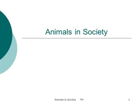 Animals in Society Animals in Society TM1. Agriculture, Food, and Natural Resource Standards Addressed  AS.02.01. Demonstrate management techniques that.