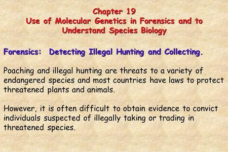 Chapter 19 Use of Molecular Genetics in Forensics and to Understand Species Biology Forensics: Detecting Illegal Hunting and Collecting. Poaching and illegal.