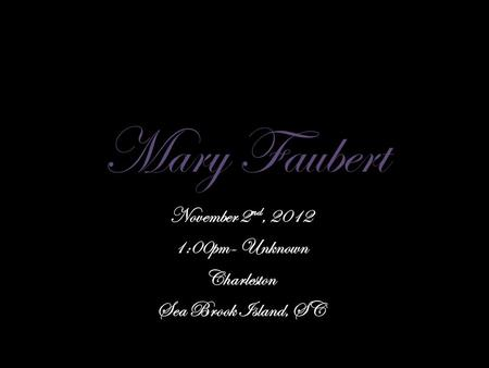 Mary Faubert November 2 nd, 2012 1:00pm- Unknown Charleston Sea Brook Island, SC.