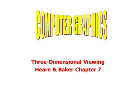 Three-Dimensional Viewing Hearn & Baker Chapter 7