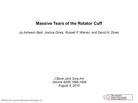 Massive Tears of the Rotator Cuff by Asheesh Bedi, Joshua Dines, Russell F. Warren, and David M. Dines J Bone Joint Surg Am Volume 92(9):1894-1908 August.