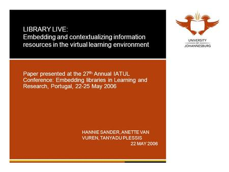 LIBRARY LIVE: Embedding and contextualizing information resources in the virtual learning environment Paper presented at the 27 th Annual IATUL Conference: