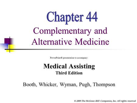 © 2009 The McGraw-Hill Companies, Inc. All rights reserved Complementary and Alternative Medicine PowerPoint® presentation to accompany: Medical Assisting.
