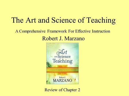 The Art and Science of Teaching Robert J. Marzano A Comprehensive Framework For Effective Instruction Review of Chapter 2.