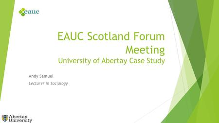EAUC Scotland Forum Meeting University of Abertay Case Study Andy Samuel Lecturer in Sociology.