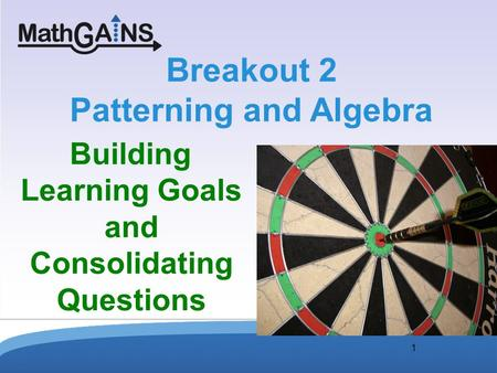 1 Breakout 2 Patterning and Algebra Building Learning Goals and Consolidating Questions.