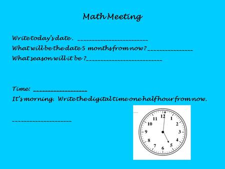 Math Meeting Write today's date. _________________________ What will be the date 5 months from now? ________________ What season will it be ?___________________________.