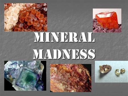 Mineral madness. Activate Prior Knowledge Talk at your tables about what you ALREADY know about this topic. Talk at your tables about what you ALREADY.
