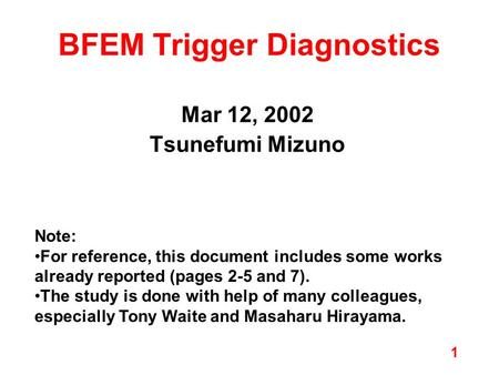 1 BFEM Trigger Diagnostics Mar 12, 2002 Tsunefumi Mizuno Note: For reference, this document includes some works already reported (pages 2-5 and 7). The.