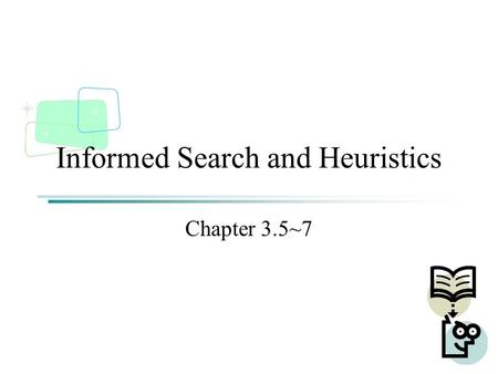 Informed Search and Heuristics Chapter 3.5~7. Outline Best-first search Greedy best-first search A * search Heuristics.