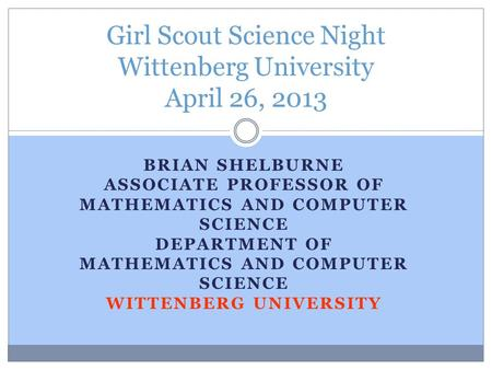 BRIAN SHELBURNE ASSOCIATE PROFESSOR OF MATHEMATICS AND COMPUTER SCIENCE DEPARTMENT OF MATHEMATICS AND COMPUTER SCIENCE WITTENBERG UNIVERSITY Girl Scout.