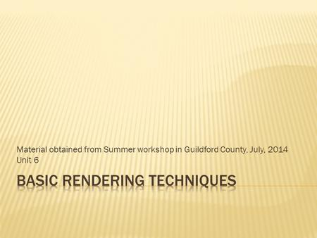 Material obtained from Summer workshop in Guildford County, July, 2014 Unit 6.