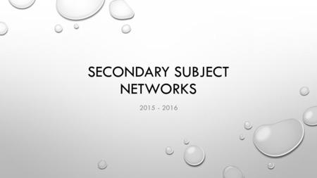 SECONDARY SUBJECT NETWORKS 2015 - 2016. SubjectDates / Times Applied Art and Design21st September, Full Day 3rd February, 4-6pm 21st June, 4-6pm Business.
