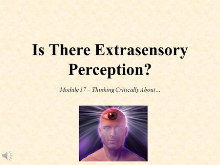Is There Extrasensory Perception? Module 17 – Thinking Critically About…