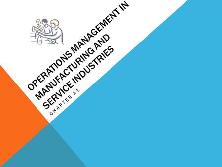 OPERATIONS MANAGEMENT IN MANUFACTURING AND SERVICE INDUSTRIES CHAPTER 11.